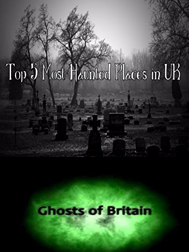 Top 5 Most Haunted Places in UK