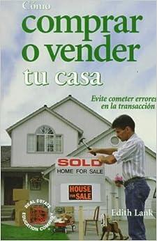Cómo comprar o vender tu casa : evite cometer errores en