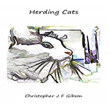 Herding Cats (       UNABRIDGED) by Christopher J.F. Gibson Narrated by Ruth Golding