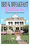 Bed & Breakfast Bedlam (Logan Dickerson Cozy Mystery) (Volume 1)