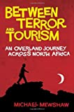 Between Terror and Tourism: An Overland Journey Across North Africa