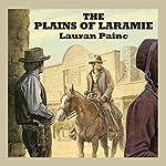 The Plains of Laramie | Lauran Paine