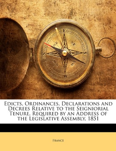 Edicts, Ordinances, Declarations and Decrees Relative to the Seigniorial Tenure, Required by an Address of the Legislative Assembly, 1851 PDF