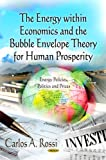 img - for The Energy Within Economics and the Bubble Envelope Theory for Human Prosperity (Energy Policies, Politics and Prices) book / textbook / text book