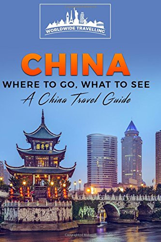 china-where-to-go-what-to-see-a-china-travel-guide-volume-1-chinashanghaibeijingxianpekingguilinhong