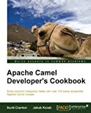 Apache Camel Developer's Cookbook (Solve Common Integration Tasks With Over 100 Easily Accessible Apache Camel Recipes)