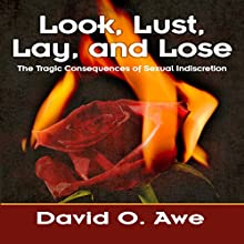 Look, Lust, Lay, and Lose: The Tragic Consequences of Sexual Indiscretion Audiobook by David O. Awe Narrated by Scott R. Smith