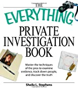 Everything Private Investigation Book: Master the techniques of the pros to examine evidence, trace down people, and discover the truth (Everything Series)
