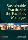 Sustainable Practice for the Facilities Manager [Paperback] [2007] (Author) Sunil Shah