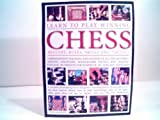Learn to Play Winning Chess History, Rules, Skills and Tactics
