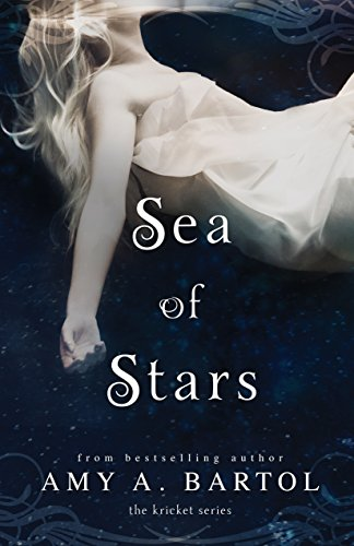 Amy A. Bartol - Sea of Stars (The Kricket Series Book 2)