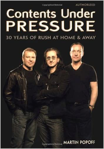 Contents Under Pressure: 30 Years of Rush at Home and Away by Martin Popoff