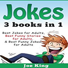 Jokes: 3 Books in 1: Best Jokes for Adults, Best Funny Stories for Adults, Best Funny Jokes for Adults Audiobook by Joe King Narrated by Michael Hatak