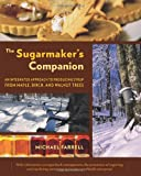 The Sugarmakers Companion: An Integrated Approach to Producing Syrup from Maple, Birch, and Walnut Trees