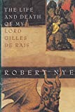 The Life and Death of My Lord Gilles de Rais (0241129648) by Nye, Robert