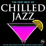 The Very Best of Chilled Jazz - Smooth Jazz Classics from Greatest Lounge Legends (Deluxe Dinner Party Edition)