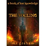 The Wailing (The Books of Lost Knowledge) ~ MR Graham