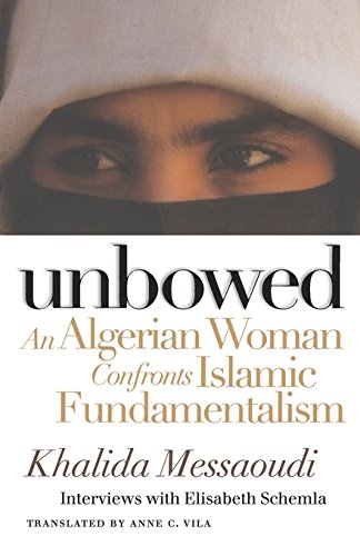 Unbowed: An Algerian Woman Confronts Islamic Fundamentalism (Critical Authors and Issues)