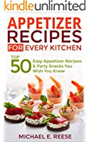 Appetizer Recipes for Every Kitchen: Top 50 Easy Appetizer Recipes & Party Snacks You Wish You Knew (English Edition)
