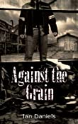 Against the Grain: Ian Daniels: Amazon.com: Kindle Store