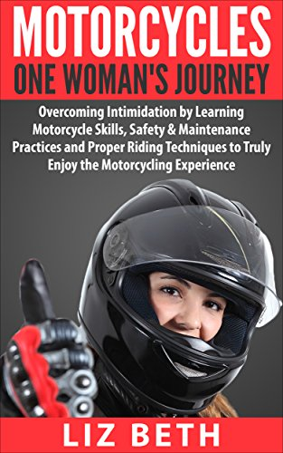 Motorcycles: One Woman's Journey. Overcoming Intimidation by Learning Motorcycle Skills, Safety & Maintenance...