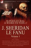 The Collected Supernatural and Weird Fiction of J. Sheridan Le Fanu: Volume 1-Including Two Novels, The Haunted Baronet and The Evil Guest,  One N