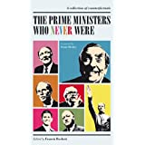 The Prime Ministers  Who Never Were...by Edited by Francis Beckett