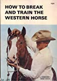 img - for How To Break & Train the Western Horse book / textbook / text book