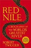Red Nile: The Biography of the Worlds Greatest River
