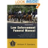 Law Enforcement Funeral Manual: A Practical Guide for Law Enforcement Agencies When Faced With the Death of a...