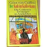 """Der Kuh im Kaffeehaus. Die Goldenen Zwanziger in Anekdotenvon """"G�za von Cziffra"""""""