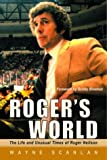 Roger's World: The Life and Unusual Times of Roger Neilson