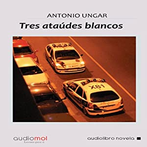 Tres ataúdes blancos [Three White Coffins] | [Antonio Ungar]