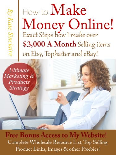 Kate Sinclaire - Make Money Online - Exactly how I Make over $3,000 Monthly selling Products on Etsy, Tophatter & eBay! (English Edition)