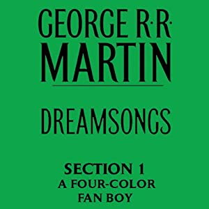 Dreamsongs, Section 1: A Four-Color Fan Boy, from Dreamsongs (Unabridged Selections) | [George R. R. Martin]