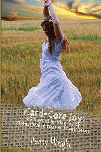 Hard-Core Joy: 60 Days of Igniting Joy by Strengthening Your Walk with Jesus