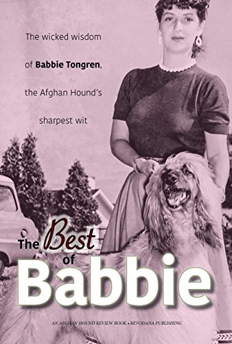 The Best of Babbie: The Wicked Wisdom of Babbie Tongren, the Afghan Hound's Greatest Wit