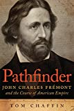 Pathfinder: John Charles Fremont and the Course of American Empire