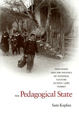 The Pedagogical State: Education and the Politics of National Culture in Post-1980 Turkey