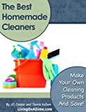 The Best Homemade Cleaners: Recipes To Make Your Own Cleaning Products And Save!