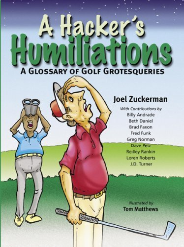 A Hacker's Humiliations: A Glossary of Golf Grotesqueries by Zuckerman, Joel (2007) Hardcover