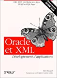 Oracle et XML : Dveloppement d'applications, XML, XSLT, interMedia avec Java, PL/SQL et XSQL Pages