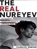 The Real Nureyev: An Intimate Memoir of Ballet's Greatest Hero (Thorndike Biography)