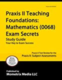 Praxis II Teaching Foundations: Mathematics (0068) Exam Secrets Study Guide: Praxis II Test Review for the Praxis II: Subject Assessments