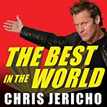 The Best in the World: At What I Have No Idea (       UNABRIDGED) by Peter Thomas Fornatale, Chris Jericho Narrated by Roger Wayne