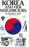 Korea and Her Neighbours: A Narrative of Travel, with an Account of the Recent Vicissitudes and Present Position of the Country
