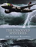 The unsolved mysteries: The events, phenomena and incidents that modern science, religion and history seem unable to explain.