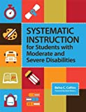 img - for Systematic Instruction for Students with Moderate and Severe Disabilities [Paperback] [2012] 1 Ed. Belva C. Collins book / textbook / text book