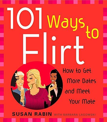 101 Ways to Flirt: How to Get More Dates and Meet Your Mate, Rabin, Susan; Lagowski, Barbara