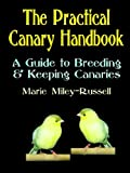 img - for The Practical Canary Handbook: A Guide to Breeding & Keeping Canaries book / textbook / text book